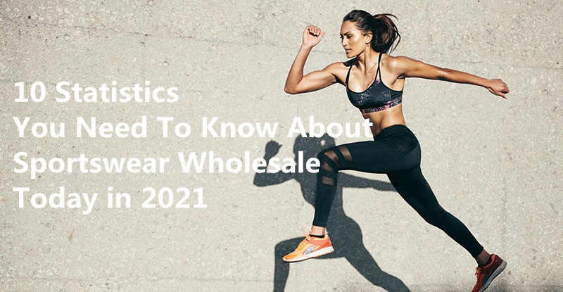 10 Statistics You Need To Know About Sportswear Wholesale Today in 2021